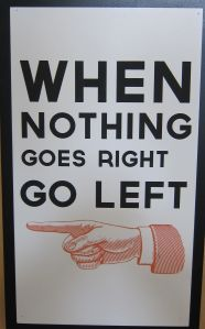 When nothing goes right, go left -- a sign
